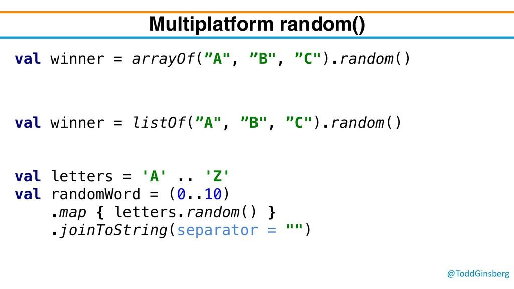 @ToddGinsberg Multiplatform random() val winner...