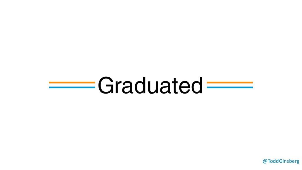 @ToddGinsberg Graduated