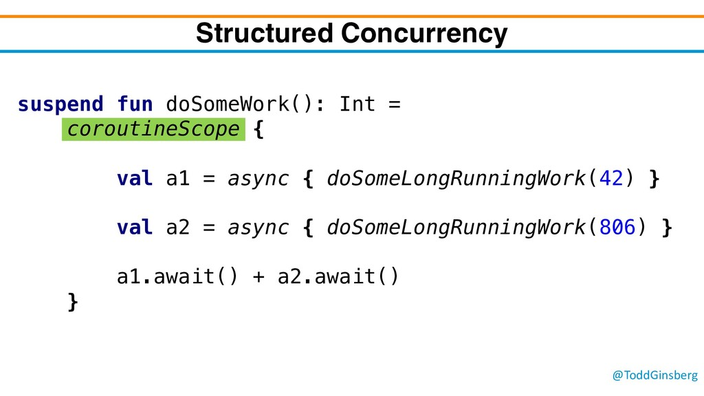@ToddGinsberg Structured Concurrency suspend fu...