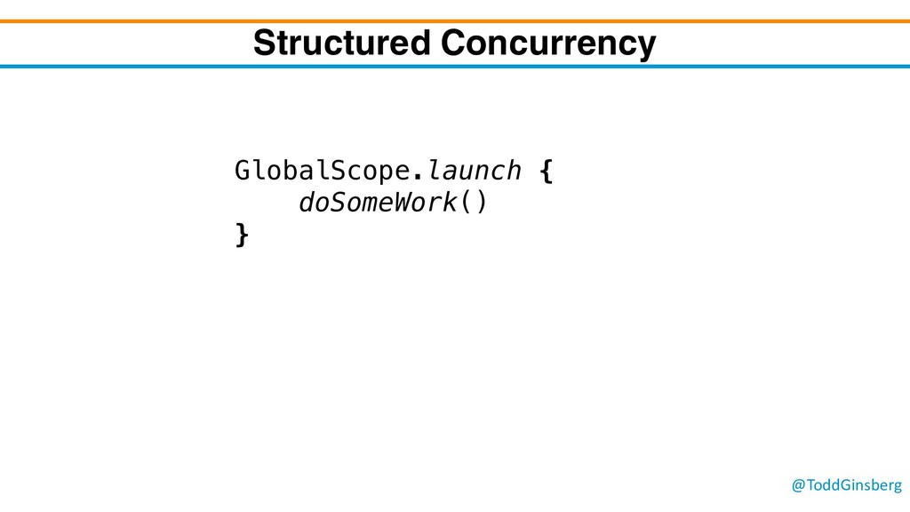 @ToddGinsberg Structured Concurrency GlobalScop...