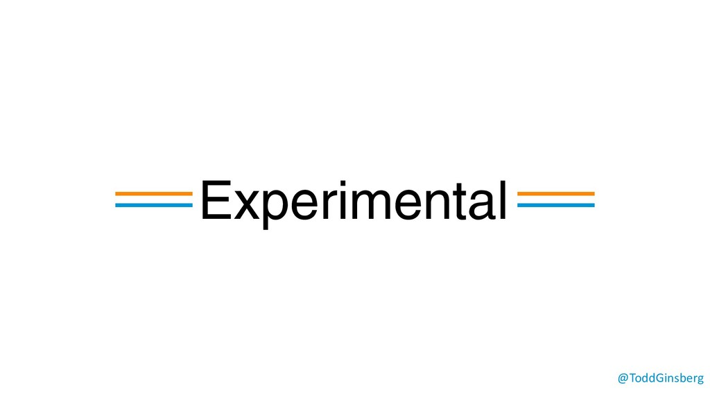 @ToddGinsberg Experimental