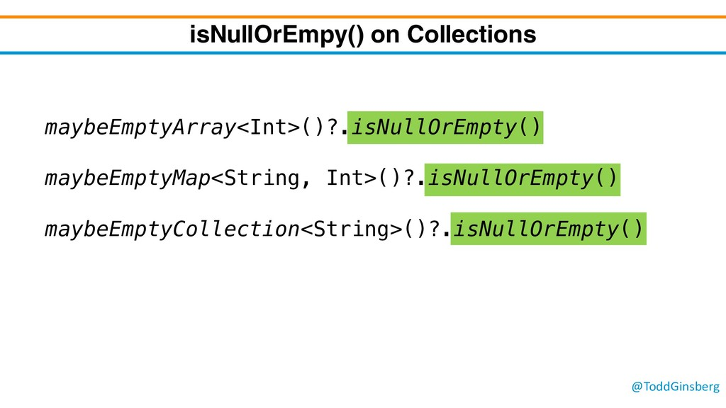@ToddGinsberg isNullOrEmpy() on Collections may...