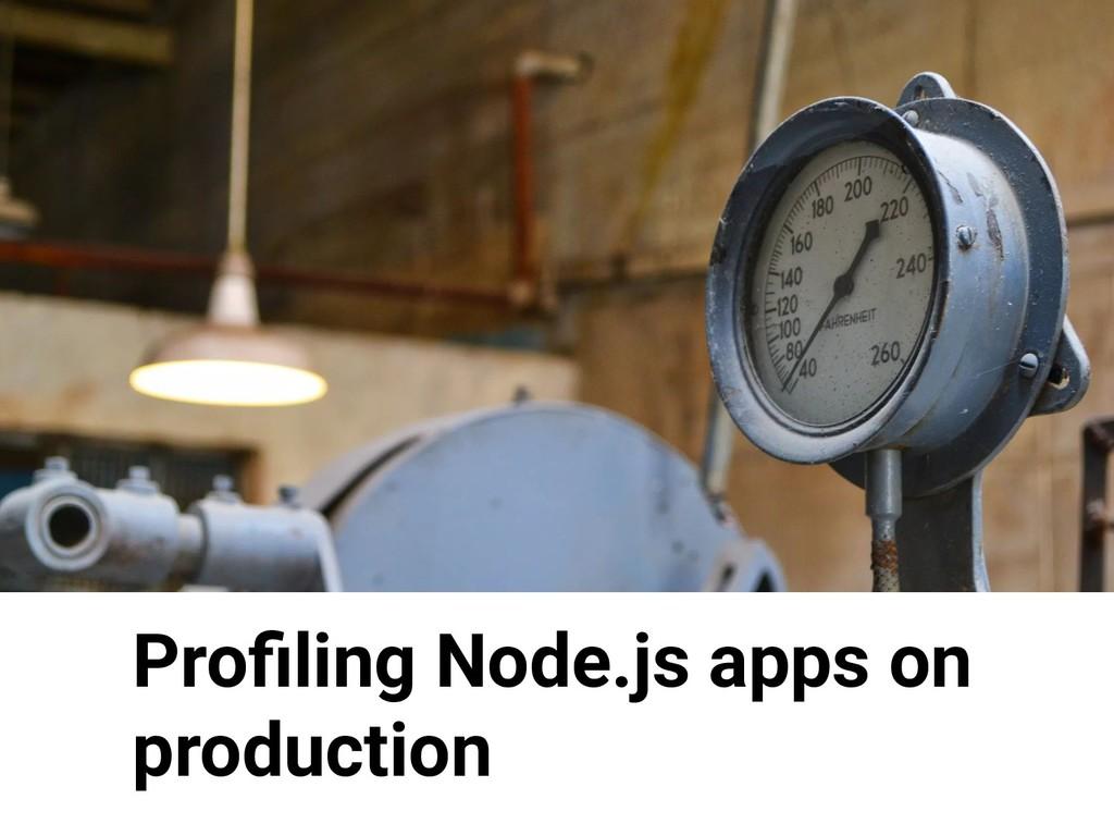1 Profiling Node.js apps on production