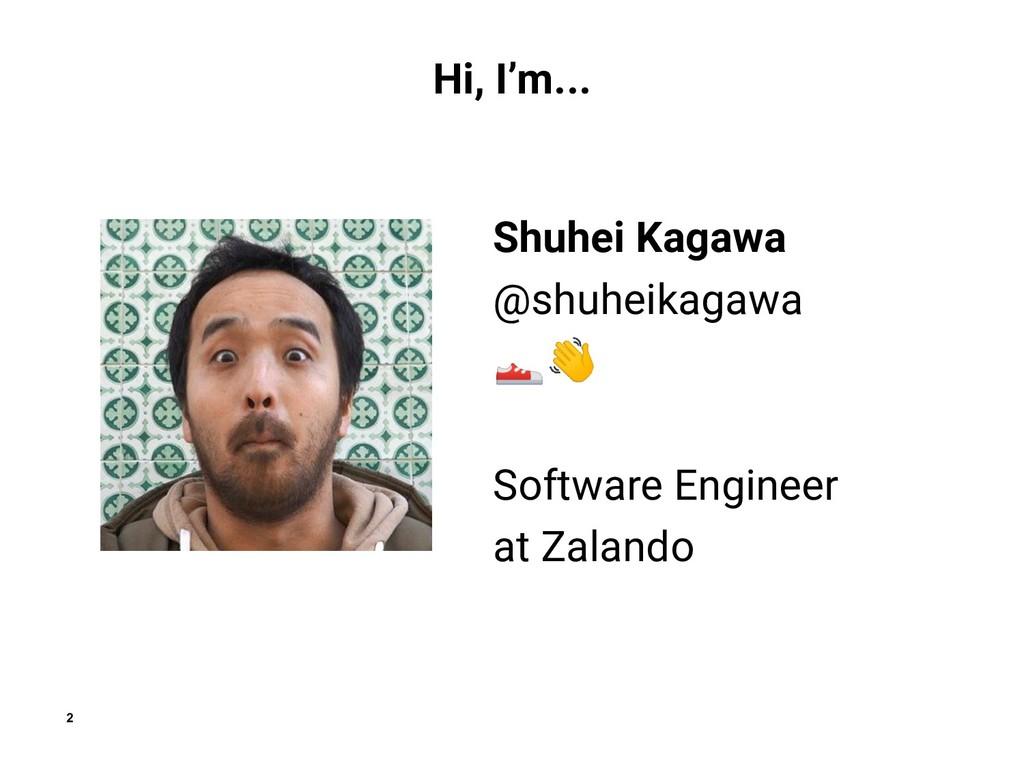 2 Shuhei Kagawa @shuheikagawa  Software Enginee...