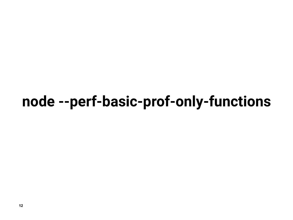 12 node --perf-basic-prof-only-functions