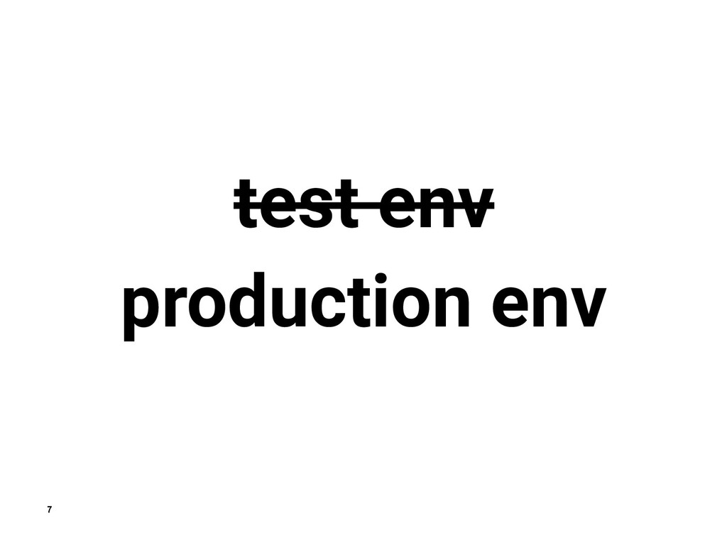 7 test env production env