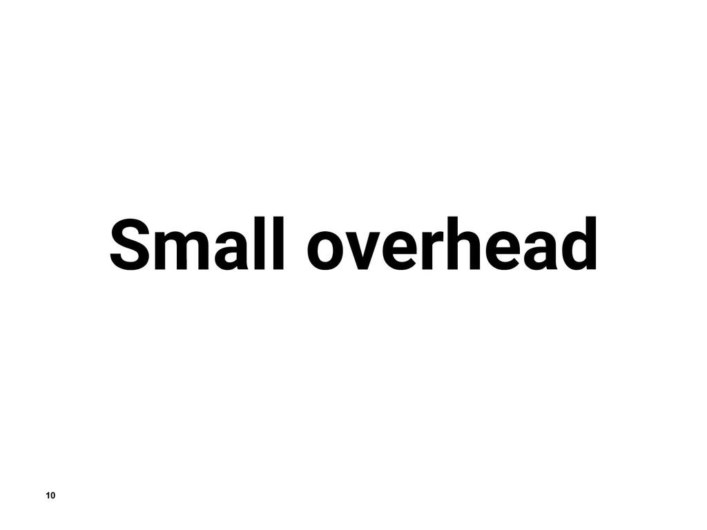 10 Small overhead
