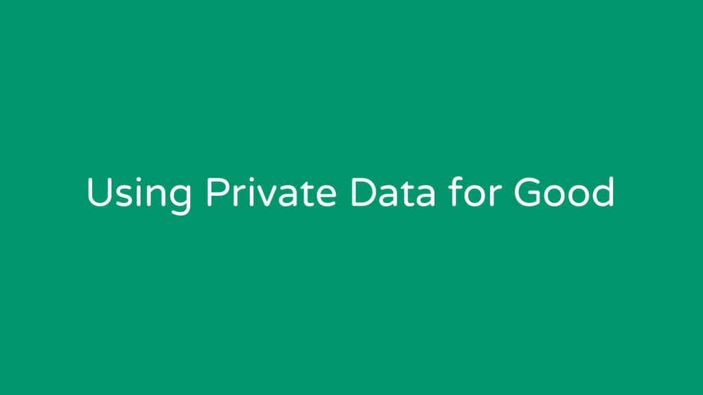 Using Private Data for Good