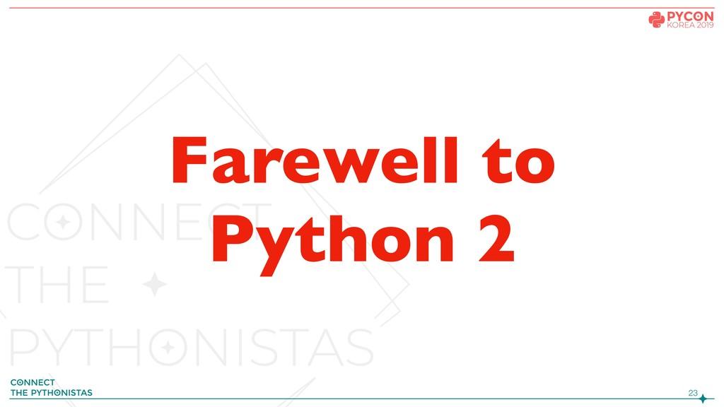 !23 Farewell to Python 2