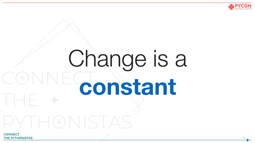 !7 Change is a constant