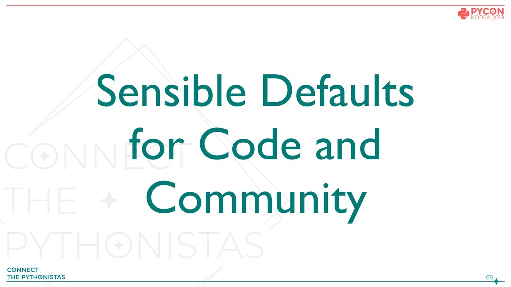 !68 Sensible Defaults for Code and Community