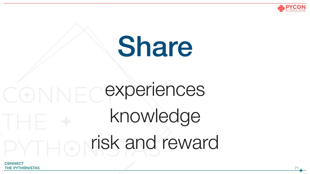 !71 Share experiences knowledge risk and reward
