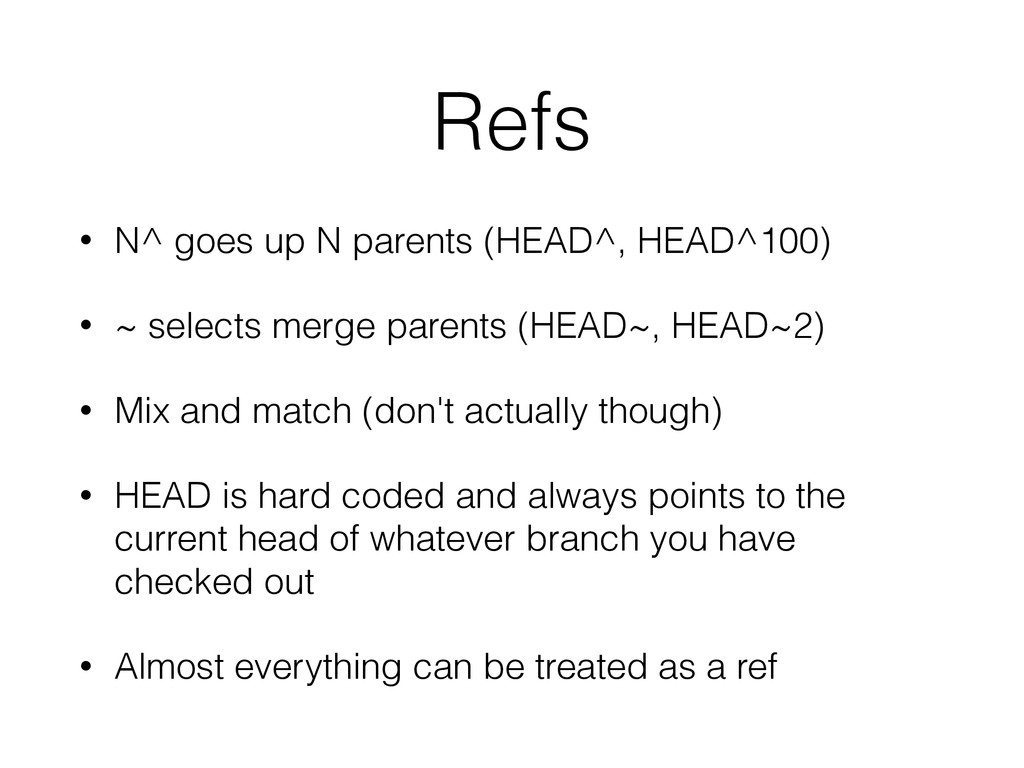 Refs • N^ goes up N parents (HEAD^, HEAD^100) •...