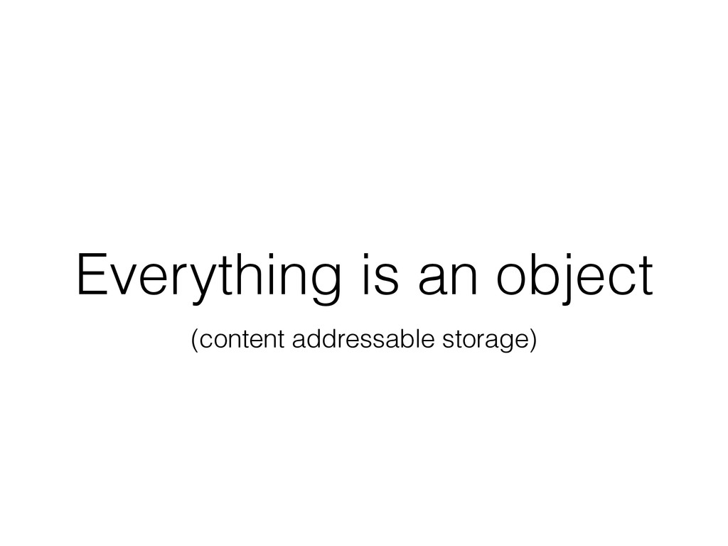 Everything is an object (content addressable st...