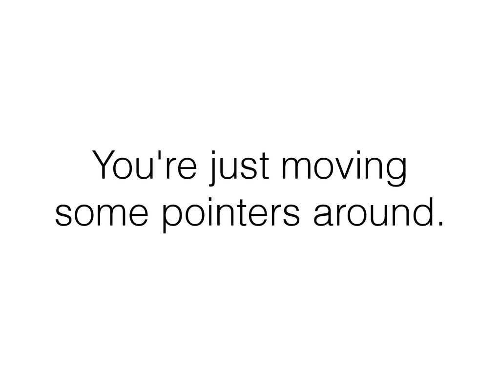 You're just moving some pointers around.
