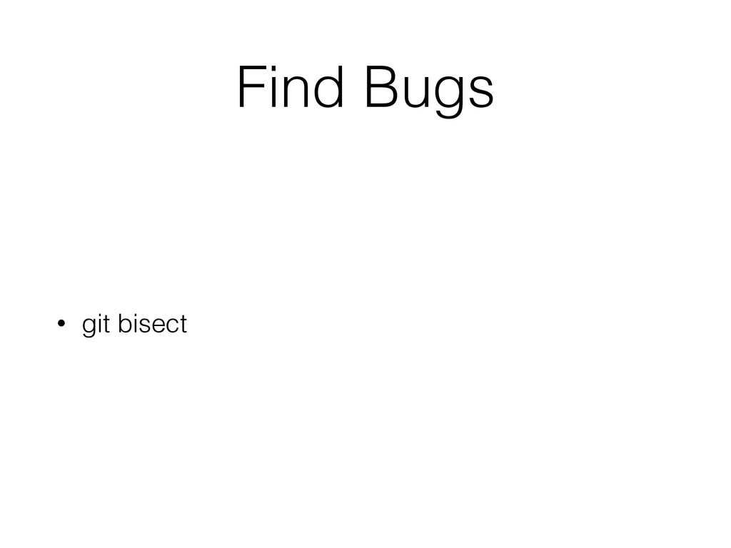 Find Bugs • git bisect