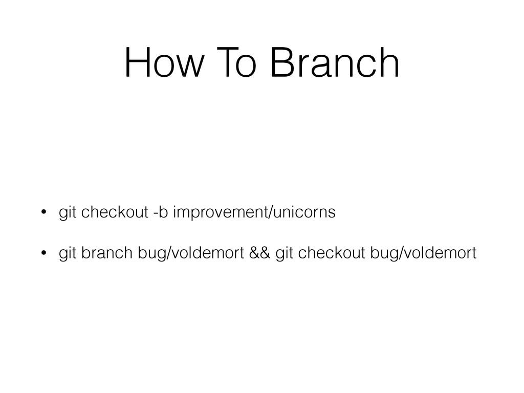 How To Branch • git checkout -b improvement/uni...