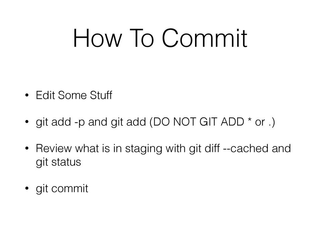 How To Commit • Edit Some Stuff • git add -p an...
