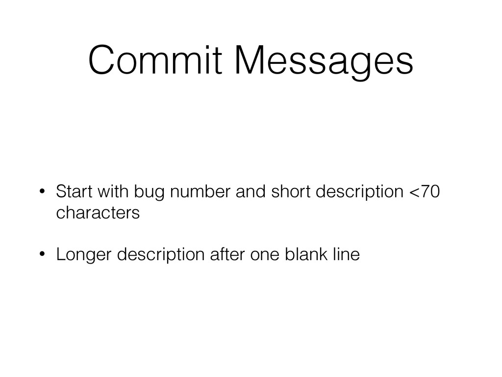 Commit Messages • Start with bug number and sho...