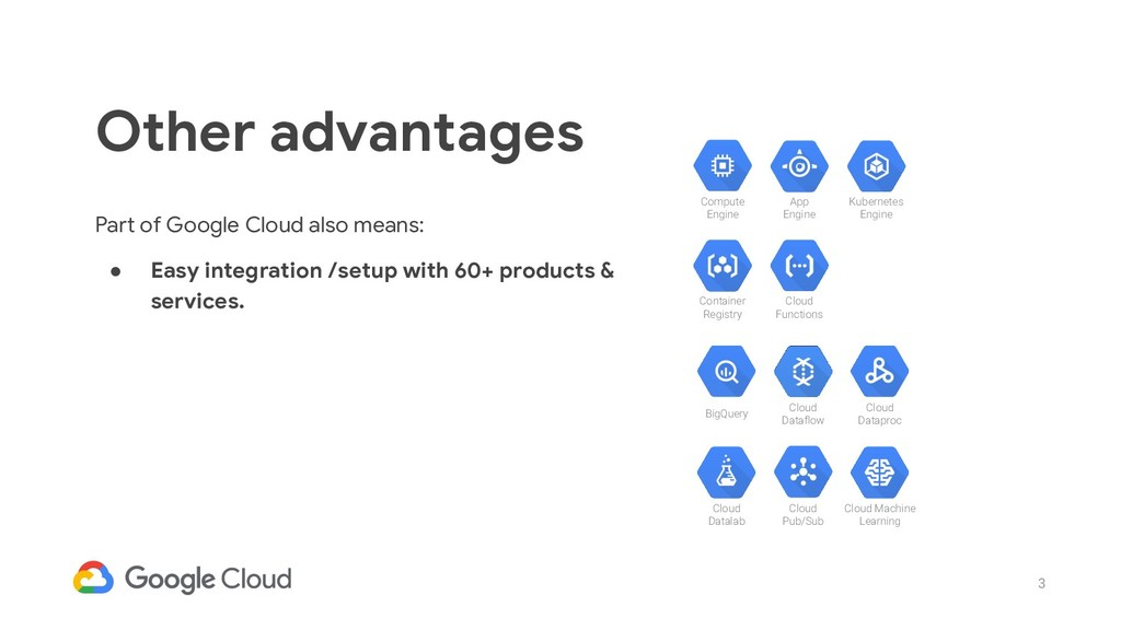 3 Part of Google Cloud also means: ● Easy integ...