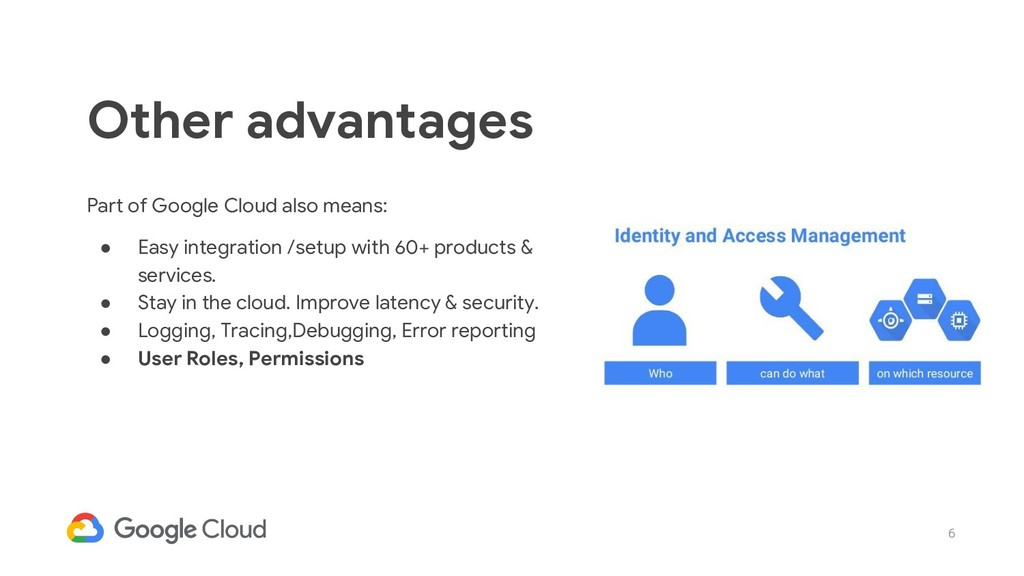 6 Part of Google Cloud also means: ● Easy integ...