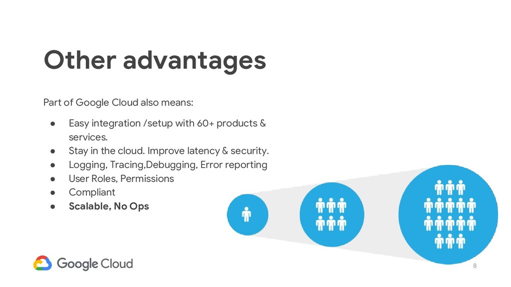 8 Part of Google Cloud also means: ● Easy integ...