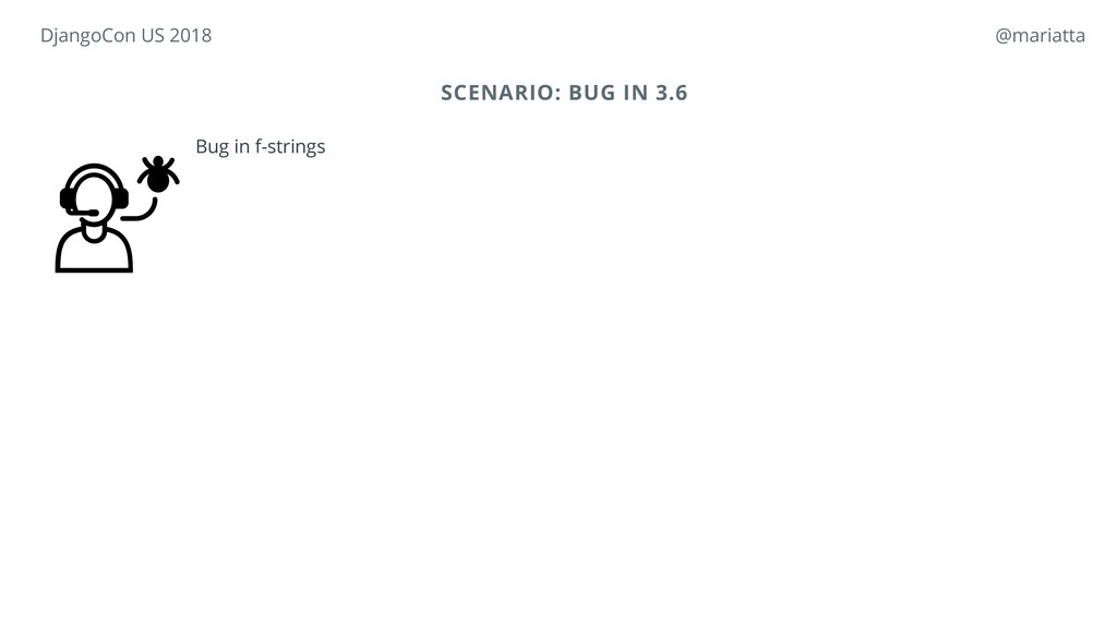 SCENARIO: BUG IN 3.6 Bug in f-strings DjangoCon...
