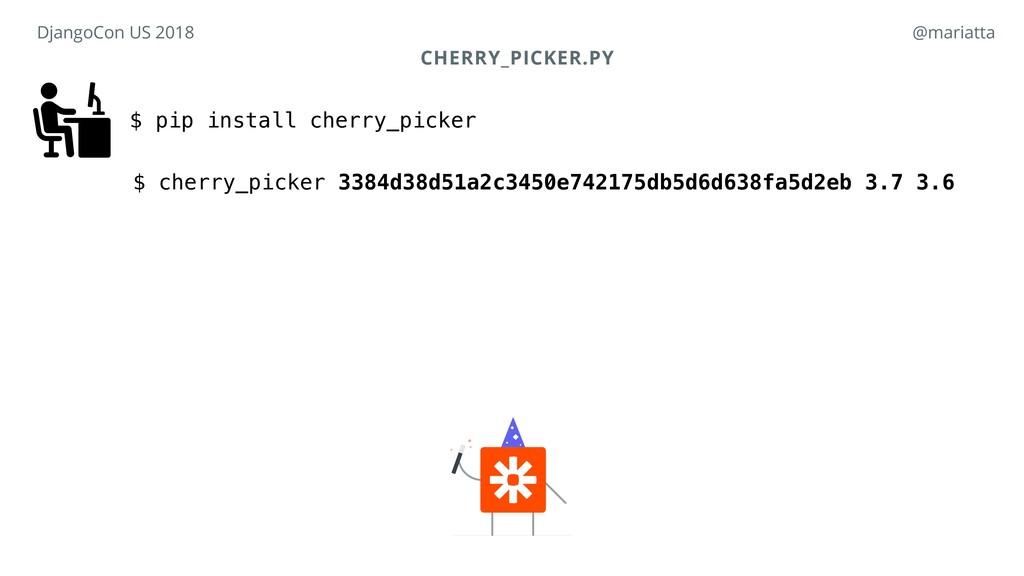 CHERRY_PICKER.PY $ pip install cherry_picker $ ...
