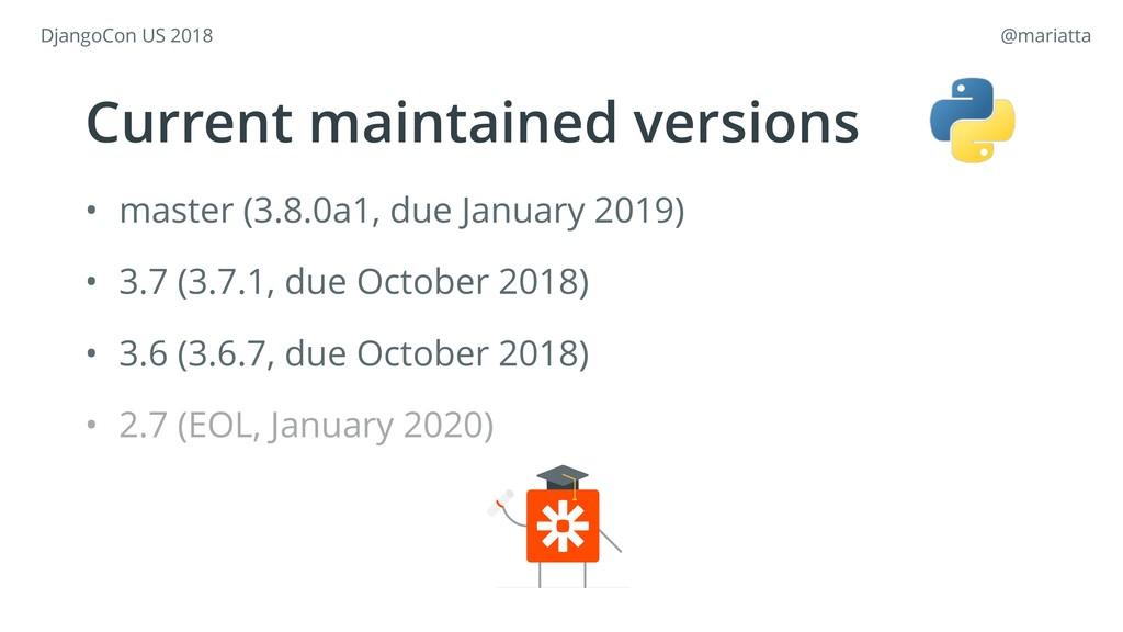 • master (3.8.0a1, due January 2019) • 3.7 (3.7...