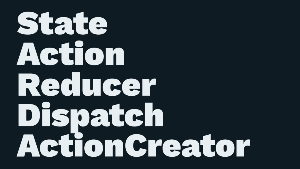 State Action Reducer Dispatch ActionCreator