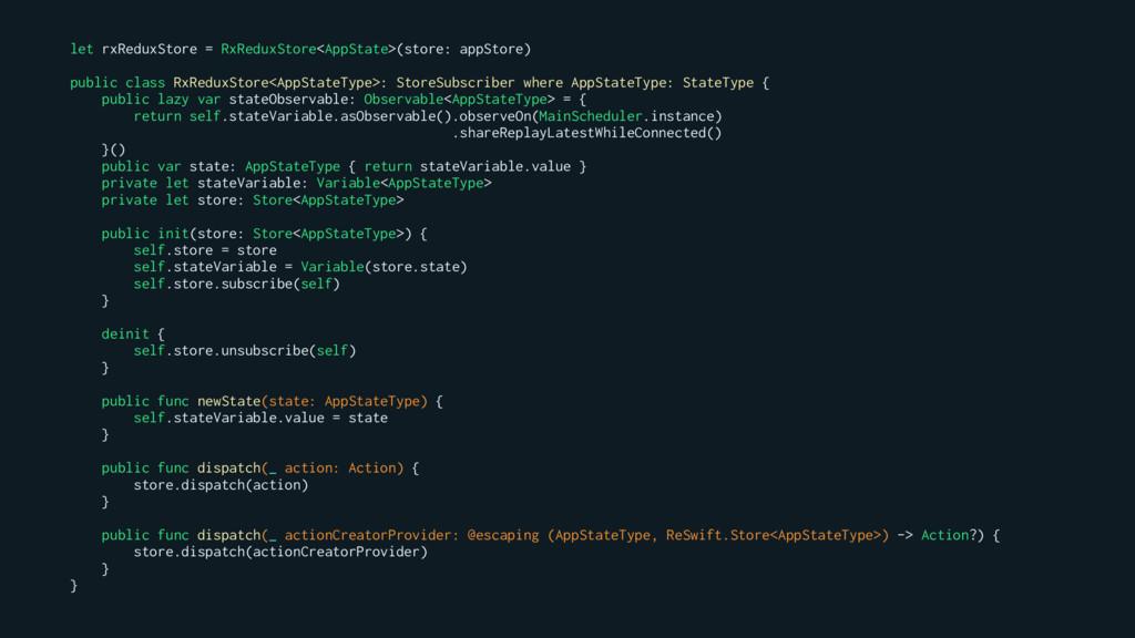 let rxReduxStore = RxReduxStore<AppState>(store...