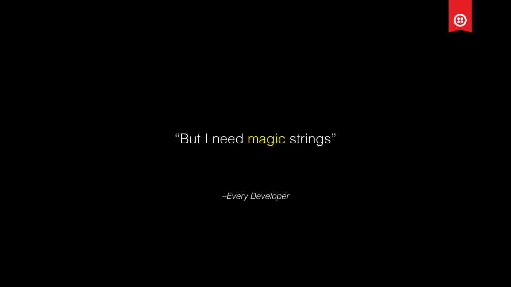 """–Every Developer """"But I need magic strings"""""""