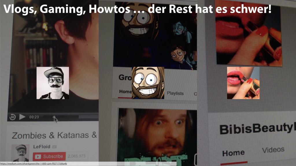 15 Vlogs, Gaming, Howtos … der Rest hat es schw...