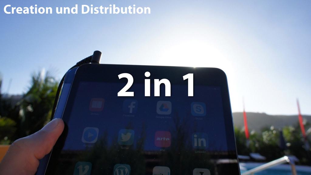 2 in 1 Creation und Distribution