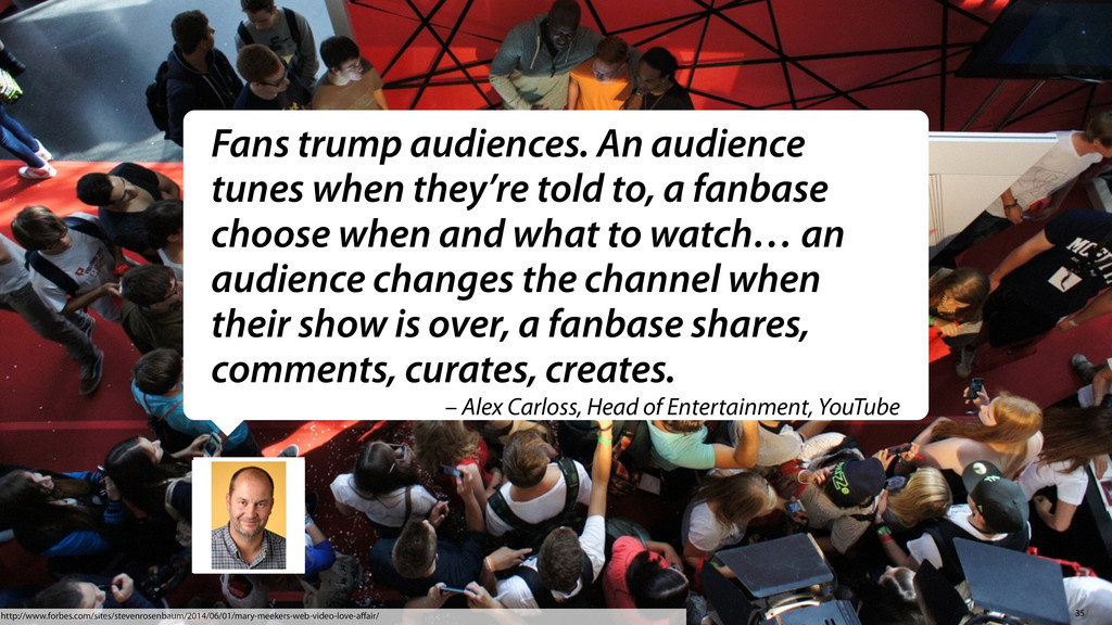35 Fans trump audiences. An audience tunes when...