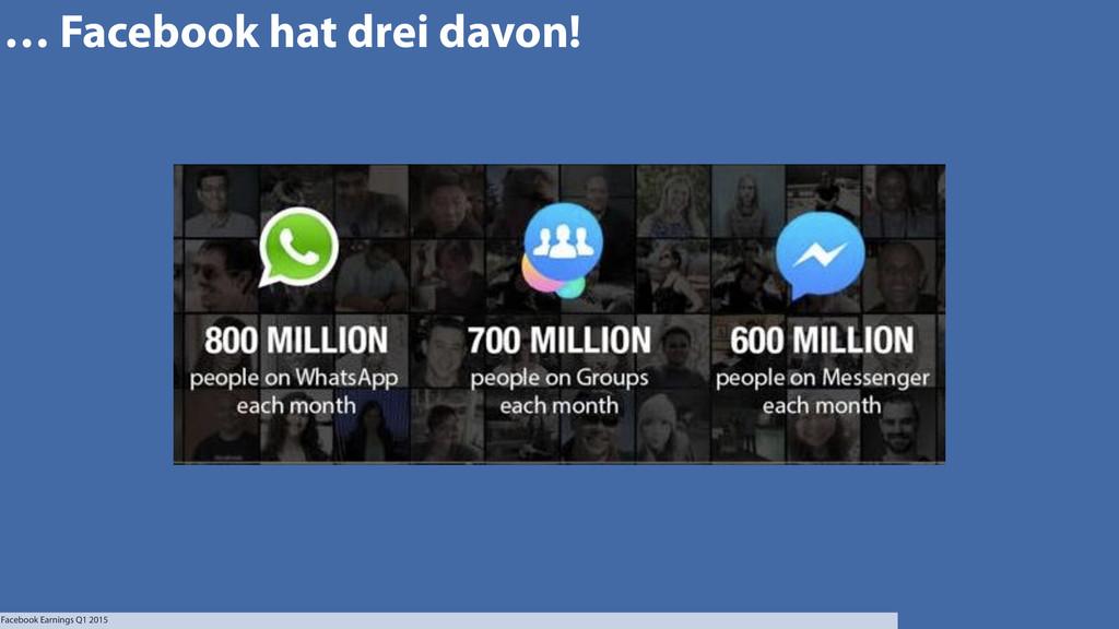 … Facebook hat drei davon! Facebook Earnings Q1...
