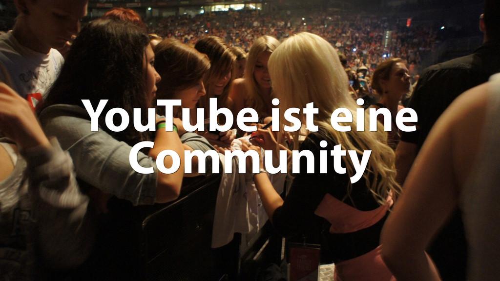 8 YouTube ist eine Community