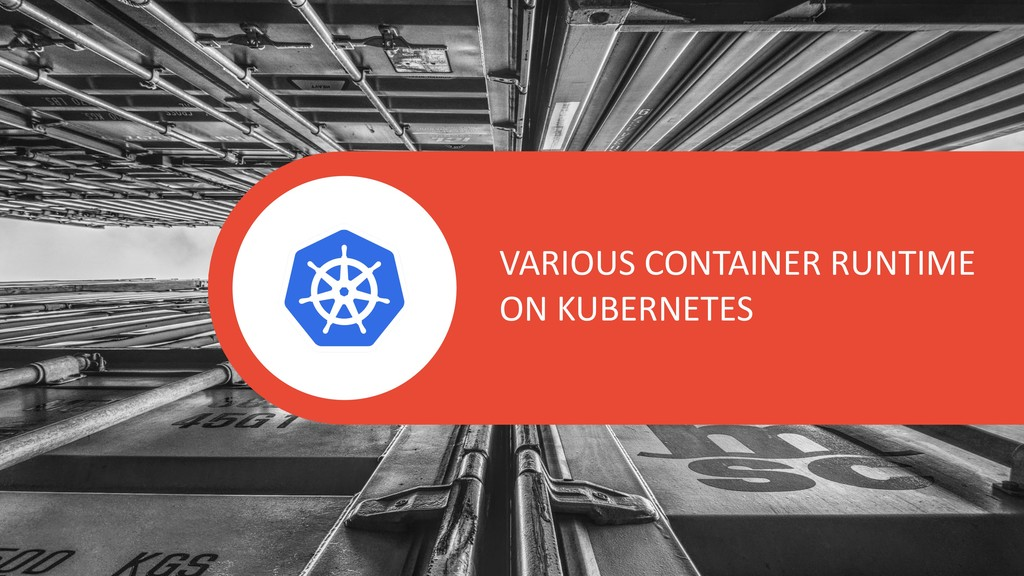 VARIOUS CONTAINER RUNTIME ON KUBERNETES