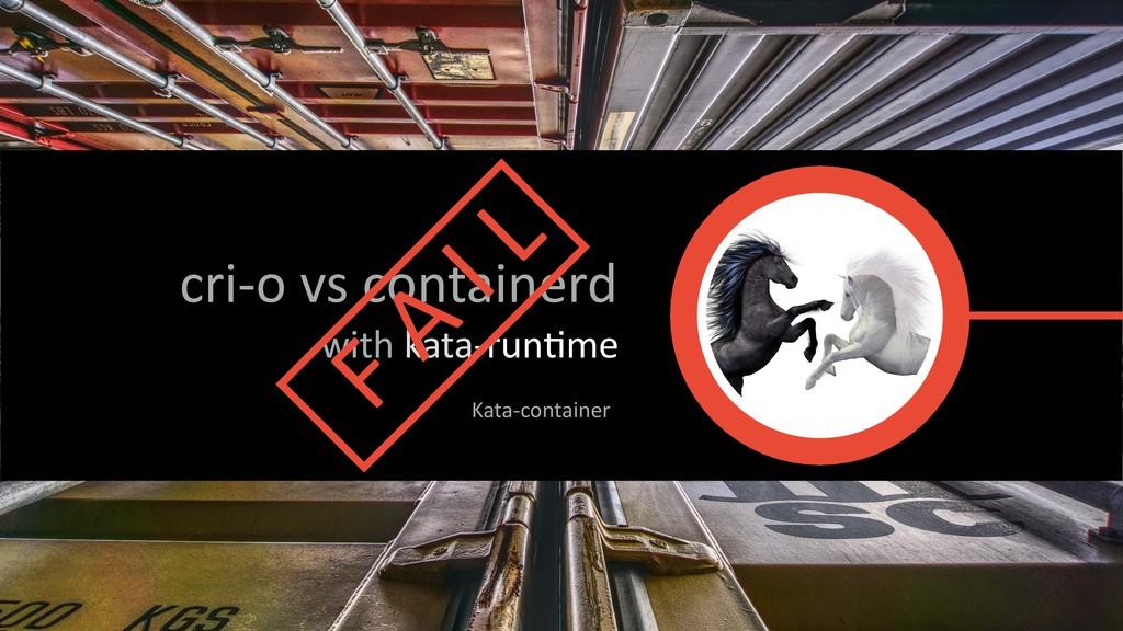 cri-o vs containerd with kata-run*me Kata-conta...