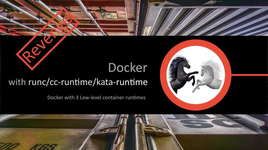 Docker with runc/cc-run*me/kata-run*me Docker w...
