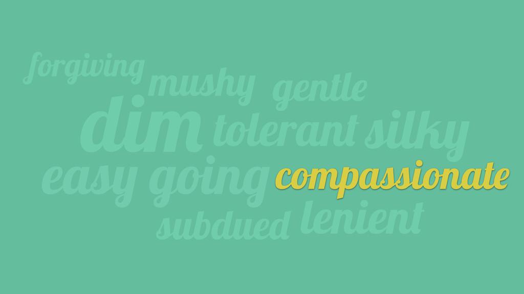 mushy dim lenient easy goingcompassionate subdu...