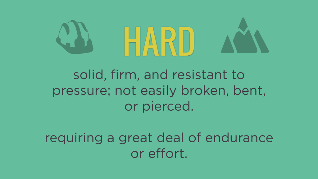 HARD solid, firm, and resistant to pressure; not...