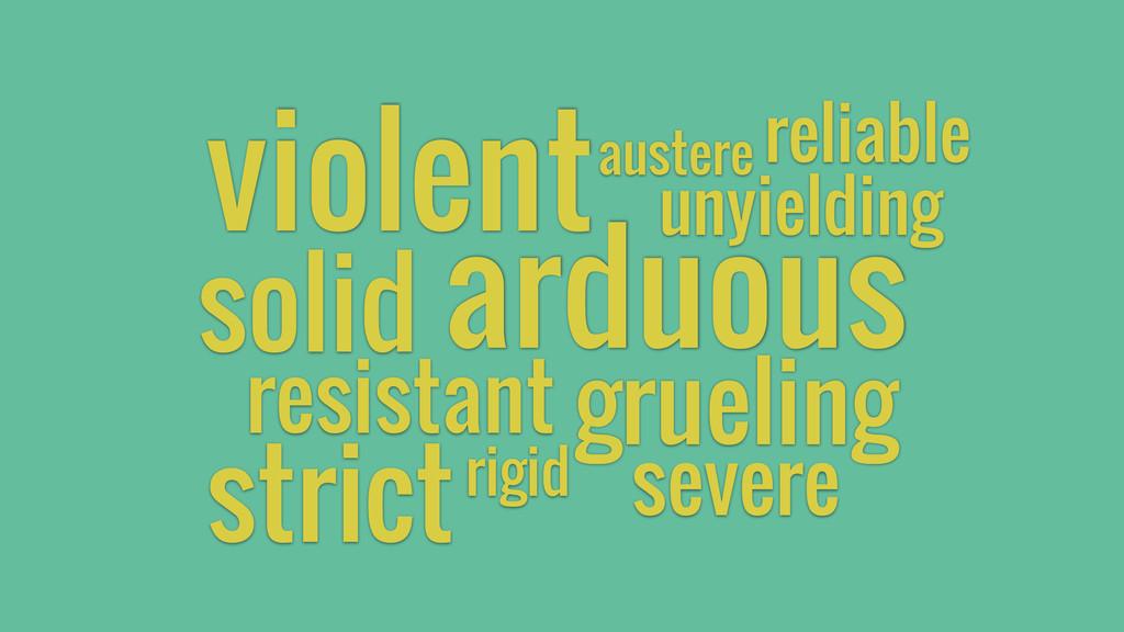 resistant solid unyielding arduous grueling str...