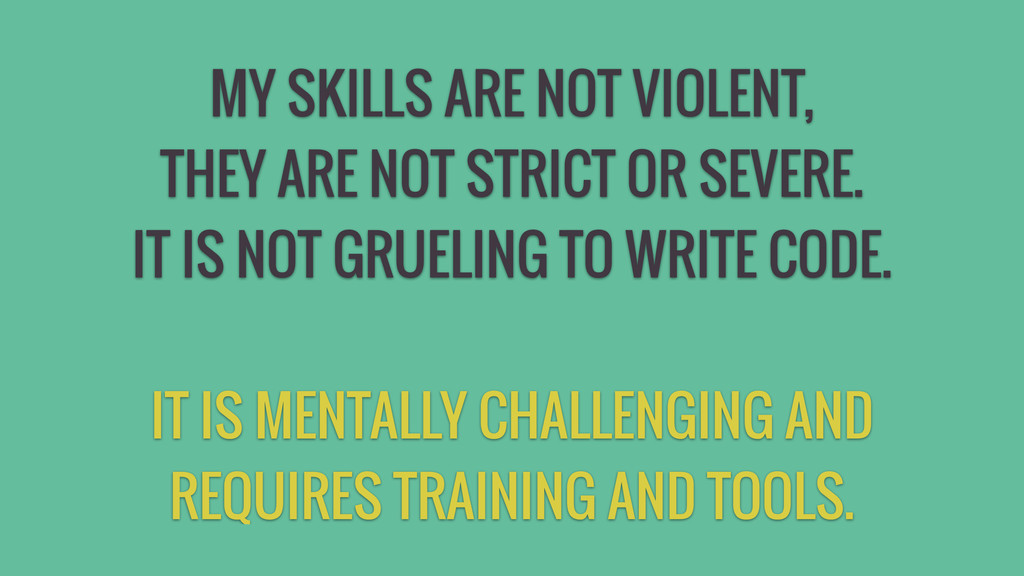 MY SKILLS ARE NOT VIOLENT, THEY ARE NOT STRICT ...