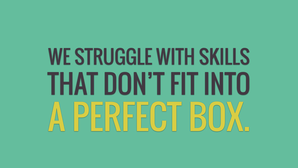 A PERFECT BOX. THAT DON'T FIT INTO WE STRUGGLE ...