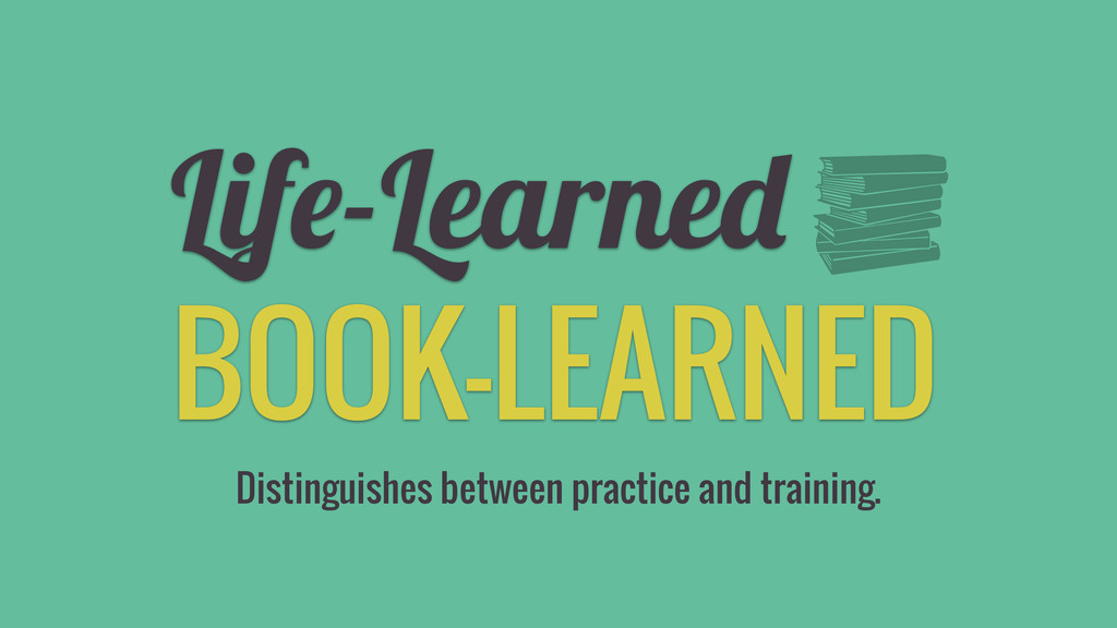 BOOK-LEARNED Life-Learned Distinguishes between...