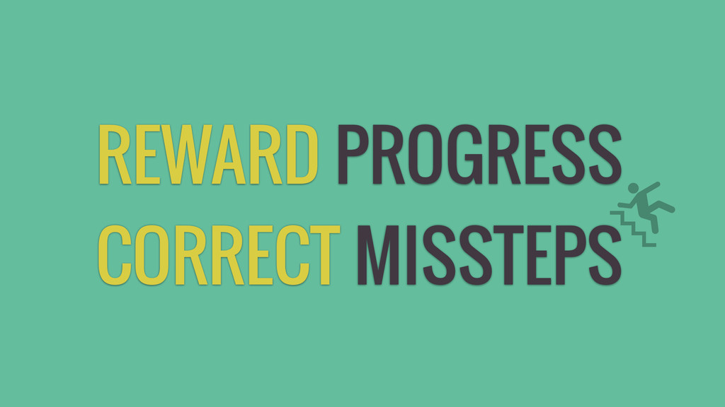 REWARD PROGRESS CORRECT MISSTEPS