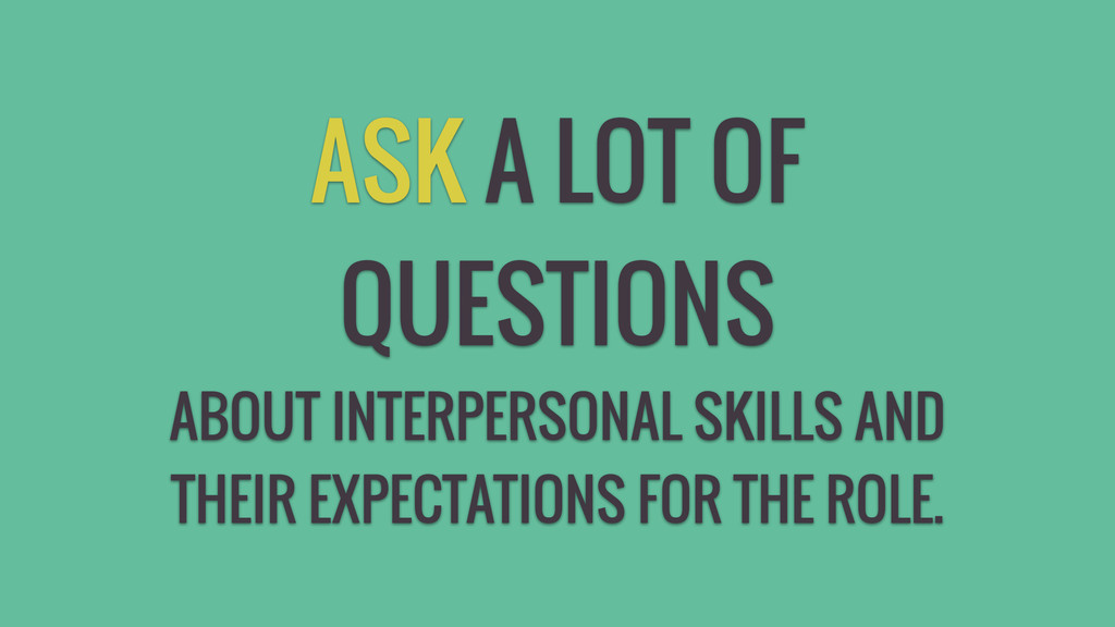 ASK A LOT OF QUESTIONS ABOUT INTERPERSONAL SKIL...