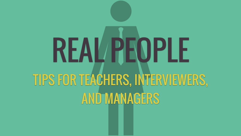 REAL PEOPLE TIPS FOR TEACHERS, INTERVIEWERS, AN...