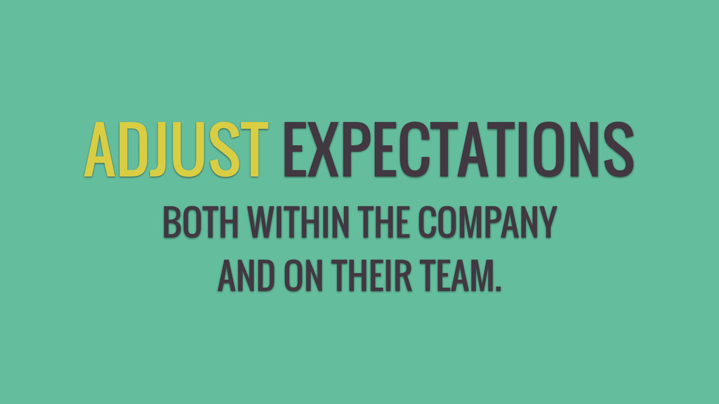 ADJUST EXPECTATIONS BOTH WITHIN THE COMPANY AND...